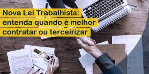 Nova Lei Trabalhista: contratar ou terceirizar